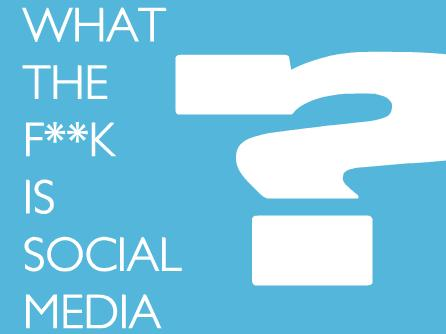 what_the_fuck_is_social_media